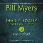 Deadly Loyalty Collection: The Undead, Bill Myers