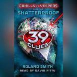 The 39 Clues: Cahills vs. Vespers Book 4: Shatterproof, Roland Smith
