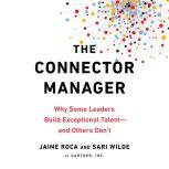 The Connector Manager Why Some Leaders Build Exceptional Talent - and Others Don't, Jaime Roca