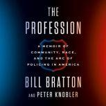 The Profession A Memoir of Community, Race, and the Arc of Policing in America, Bill Bratton