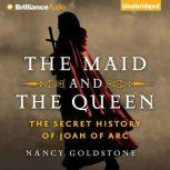 The Maid and the Queen The Secret History of Joan of Arc, Nancy Goldstone