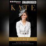 Kate The Future Queen, Katie Nicholl