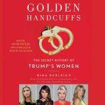 Golden Handcuffs The Secret History of Trump's Women, Nina Burleigh