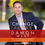 The Change Agent How a Former College QB Sentenced to Life in Prison Transformed His World, Damon West