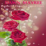 Poems for Departed Loved Ones, Dawn Mayree