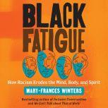 Black Fatigue How Racism Erodes the Mind, Body, and Spirit, Mary-Frances Winters