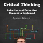 Critical Thinking Inductive and Deductive Reasoning Explained, Marco Jameson