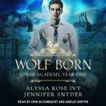 Wolf Born Lunar Academy, Year One, Alyssa Rose Ivy