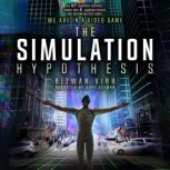 The Simulation Hypothesis An MIT Computer Scientist Shows Whey AI, Quantum Physics and Eastern Mystics All Agree We Are In A Video Game, Rizwan Virk