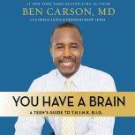 You Have a Brain A Teen's Guide to T.H.I.N.K. B.I.G., Ben Carson, M.D.