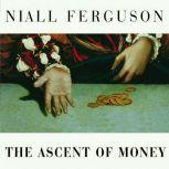 The Ascent of Money A Financial History of the World, Niall Ferguson