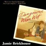 Dangerous When Wet A Memoir, Jamie Brickhouse
