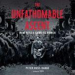 The Unfathomable Ascent How Hitler Came to Power, Peter Ross Range