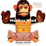 Monkey Mind A Memoir of Anxiety, Daniel Smith