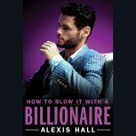 How to Blow It with a Billionaire, Alexis Hall
