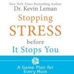 Stopping Stress Before It Stops You A Game Plan for Every Mom, Kevin Leman