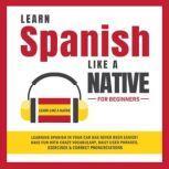Learn Spanish Like a Native for Beginners, Learn Like A Native