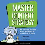 Master Content Strategy How to Maximize Your Reach & Boost Your Bottom Line  Every Time You Hit Publish, Pamela Wilson