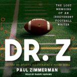 Dr. Z The Lost Memoirs of an Irreverent Football Writer, Paul Zimmerman