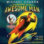 The Astonishing Secret of Awesome Man, Michael Chabon