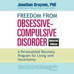Freedom from Obsessive Compulsive Disorder A Personalized Recovery Program for Living with Uncertainty, Updated Edition, Jonathan Grayson