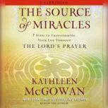 The Source of Miracles 7 Steps to Transforming Your Life through the Lord's Prayer, Kathleen McGowan