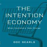 The Intention Economy When Customers Take Charge, Doc Searls