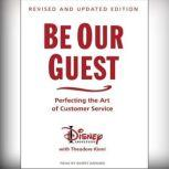 Be Our Guest Perfecting the Art of Customer Service, The Disney Institute