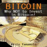 Bitcoin Why Not to Invest in Bitcoin, Akito Yamamoto