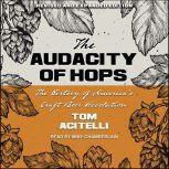 Audacity of Hops The History of America's Craft Beer Revolution, Tom Acitelli