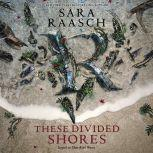 These Divided Shores, Sara Raasch