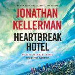 Heartbreak Hotel An Alex Delaware Novel, Jonathan Kellerman