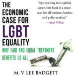 The Economic Case for LGBT Equality Why Fair and Equal Treatment Benefits Us All, M. V. Lee Badgett
