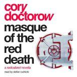 Masque of the Red Death A Radicalized Novella, Cory Doctorow