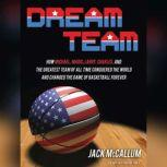 Dream Team How Michael, Magic, Larry, Charles, and the Greatest Team of All Time Conquered the World and Changed the Game of Basketball Forever, Jack McCallum