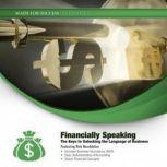 Financially Speaking The Keys to Unlocking the Language of Business, Made for Success