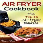 Air Fryer Cookbook: The Top 48 Air Fryer Recipes, Nancy Ross