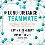 The Long-Distance Teammate Stay Engaged and Connected While Working Anywhere, Kevin Eikenberry