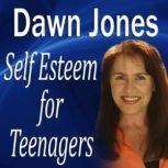 Self Esteem for Teenagers, Dawn Jones