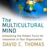 The Multicultural Mind Unleashing the Hidden Force for Innovation in Your Organization, David Thomas