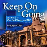 Keep On Going The History of the Bell Tower On 34th, Roger C. Igo