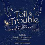 Toil & Trouble 15 Tales of Women & Witchcraft, Jessica Spotswood
