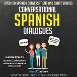Conversational Spanish Dialogues Over 100 Spanish Conversations and Short Stories, Lingo Mastery