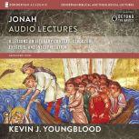Jonah: Audio Lectures 8 Lessons on Literary Context, Structure, Exegesis, and Interpretation, Kevin J. Youngblood