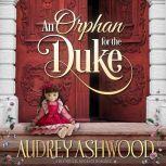 An Orphan for the Duke A Historical Regency Romance, Audrey Ashwood