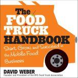 The Food Truck Handbook Start, Grow, and Succeed in the Mobile Food Business, David Weber
