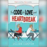 The Code for Love and Heartbreak, Jillian Cantor