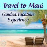 Travel to Maui - Guided Vacation Experience, Joel Thielke