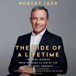 The Ride of a Lifetime Lessons Learned from 15 Years as CEO of the Walt Disney Company, Robert Iger