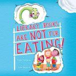 Library Books Are Not for Eating!, Todd Tarpley